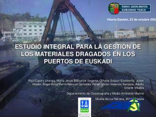 ESTUDIO INTEGRAL PARA LA GESTIÓN DE LOS MATERIALES DRAGADOS EN LOS PUERTOS DE EUSKADI