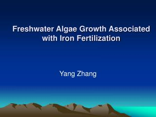Freshwater Algae Growth Associated with Iron Fertilization