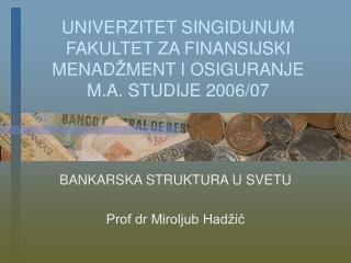 UNIVERZITET SINGIDUNUM FAKULTET ZA FINANSIJSKI MENAD MENT I OSIGURANJE M.A. STUDIJE 2006