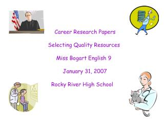 Career Research Papers    Selecting Quality Resources         Miss Bogart English 9