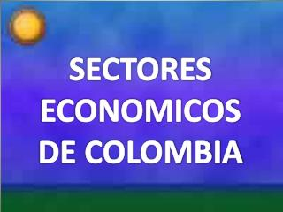 SECTORES ECONOMICOS DE COLOMBIA