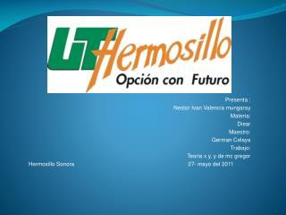 Presenta : Nestor Ivan Valencia mungaray Materia: Diear Maestro: German Celaya Trabajo: