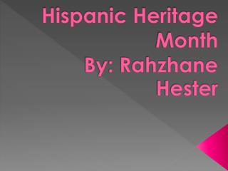 Hispanic Heritage  Month  By: Rahzhane Hester