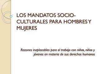 LOS MANDATOS SOCIO-CULTURALES PARA HOMBRES Y MUJERES