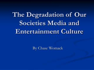 The Degradation of Our Societies Media and Entertainment Culture
