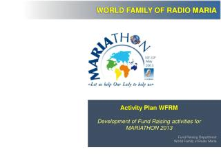 Activity Plan WFRM Development of Fund Raising activities for  MARIATHON 2013