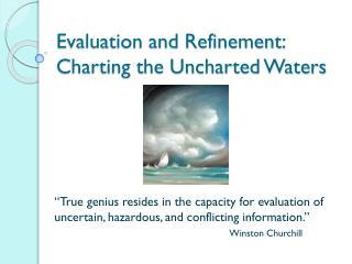 Evaluation and Refinement: Charting the Uncharted Waters