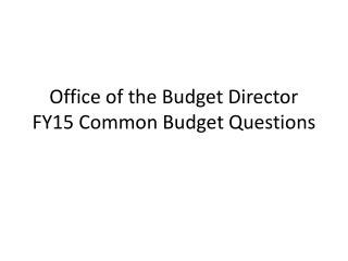 Office of the Budget Director FY15 Common Budget Questions