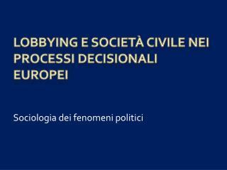 Lobbying e societ� civile nei processi decisionali europei