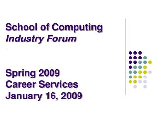 School of Computing Industry Forum Spring 2009 Career Services  January 16, 2009