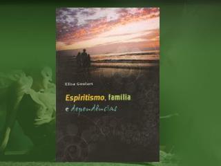 Espiritismo ,                                   Família e  Dependências