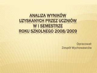 Analiza WYNIKÓW UZYSKANYCH PRZEZ UCZNIÓW  W I SEMESTRZE ROKU SZKOLNEGO 2008/2009