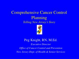Comprehensive Cancer Control Planning Telling New Jersey's Story