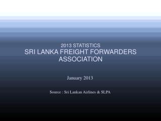 January 2013 Source : Sri Lankan Airlines & SLPA