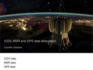 ICDV, MSR and GPS data description Camille Catalano ICDV data MSR data GPS data
