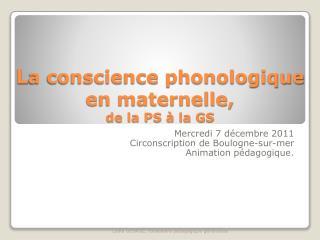 L a conscience phonologique  en maternelle,  de la PS à la GS