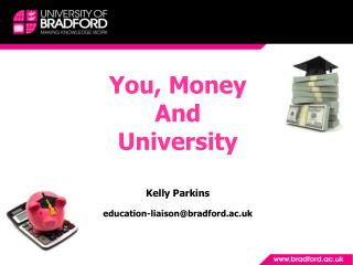 You, Money And University Kelly Parkins education-liaison@bradford.ac.uk