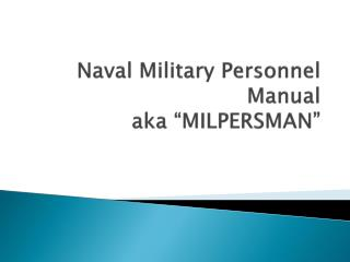 "Naval Military Personnel Manual aka ""MILPERSMAN"""