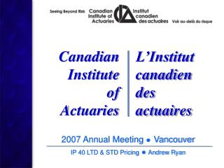 2007 Annual Meeting  ● Vancouver IP 40 LTD & STD Pricing ●  Andrew Ryan