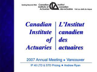 2007 Annual Meeting  ? Vancouver IP 40 LTD & STD Pricing ?  Andrew Ryan