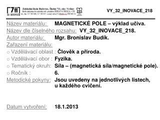 Název materiálu:  MAGNETICKÉ POLE – výklad učiva. Název dle číselného rozsahu: VY_32_INOVACE_218.