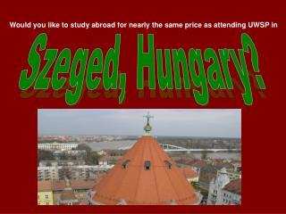 Szeged, Hungary?