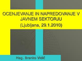 OCENJEVANJE IN NAPREDOVANJE V JAVNEM SEKTORJU (Ljubljana, 29.1.2010)