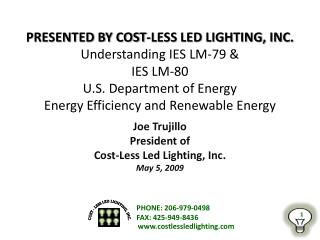 PRESENTED BY COST-LESS LED LIGHTING, INC. Understanding IES LM-79   IES LM-80  U.S. Department of Energy Energy Efficien