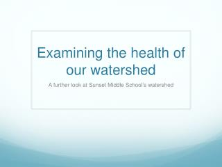 Examining the health of our watershed