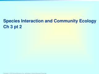 Species Interaction and Community Ecology  Ch 3 pt 2