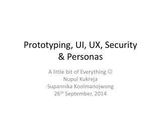 Prototyping, UI, UX, Security & Personas