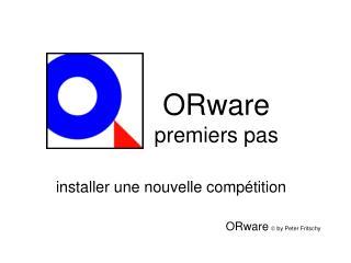ORware  premiers pas
