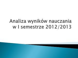 Analiza wyników nauczania  w I semestrze 2012/2013