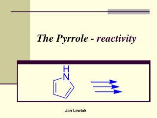 The Pyrrole  - reactivity