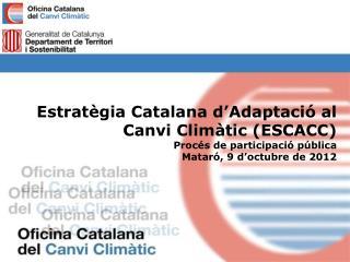 Estratègia Catalana d'Adaptació al Canvi Climàtic (ESCACC) Procés de participació pública