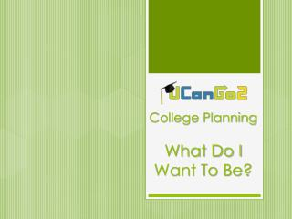 College Planning What Do I Want To Be?