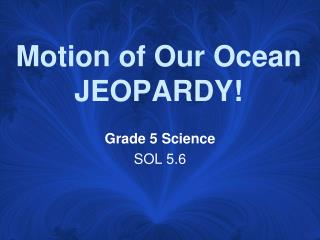 Motion of Our Ocean JEOPARDY!