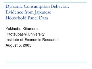 Dynamic Consumption Behavior: Evidence from Japanese  Household Panel Data