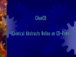 CAonCD (Chemical Abstracts Online on CD-Roms)