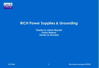 RICH Power Supplies & Grounding Thanks to Johan Morant Paolo Baesso Xavier Le Gouard