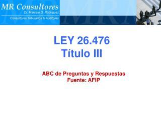 LEY 26.476 Título III