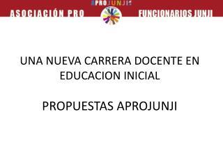 UNA NUEVA CARRERA DOCENTE EN EDUCACION  INICIAL PROPUESTAS APROJUNJI