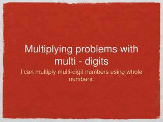 Multiplying problems with multi - digits