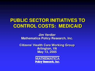 PUBLIC SECTOR INITIATIVES TO CONTROL COSTS:  MEDICAID