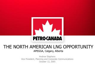 THE NORTH AMERICAN LNG OPPORTUNITY  APEGGA, Calgary, Alberta