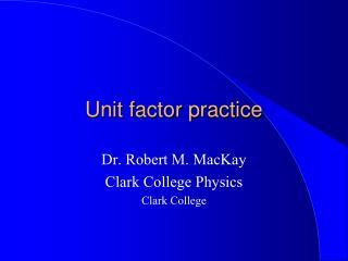 Unit factor practice