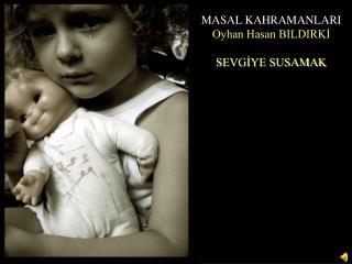 MASAL KAHRAMANLARI Oyhan Hasan BILDIRKI  SEVGIYE SUSAMAK