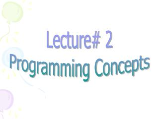 Lecture# 2 Programming Concepts