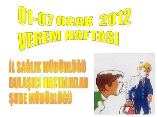 01-07 OCAK  2012   VEREM HAFTASI