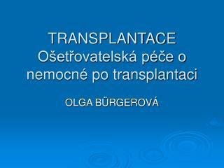 TRANSPLANTACE Ošetřovatelská péče o nemocné po transplantaci